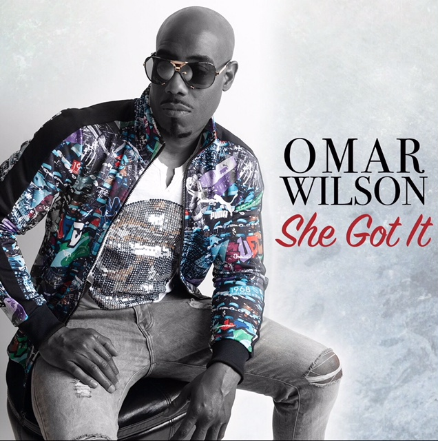 "[NEW MUSIC] OMAR WILSON- ""SHE GOT IT"" 