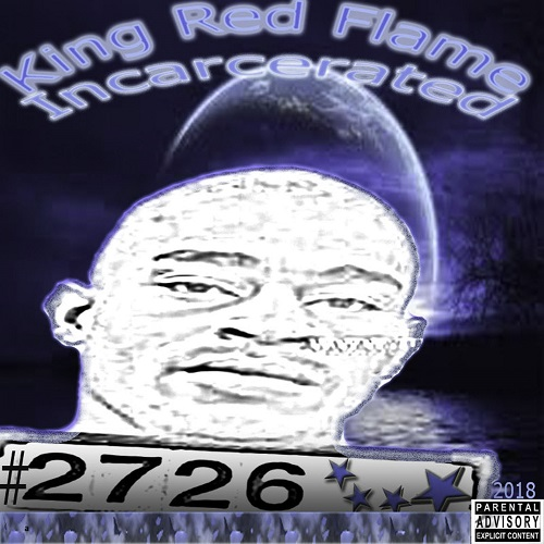 "[NEW EP] KING RED FLAME -""INCARCERATED"" 