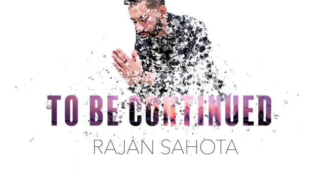 "[NEW MUSIC] RAJAN SAHOTA – ""TO BE CONTINUED""| @SoHotSahota"