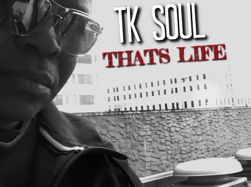 "[NEW MUSIC] T.K. SOUL – ""THAT'S LIFE"" 