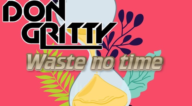 "[VIDEO] DON GRITTY – ""WASTE NO TIME"" 