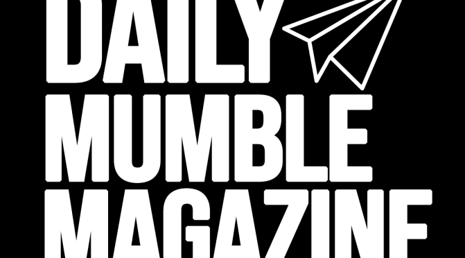 [NEWS] Here's Why 500,000 Readers Like The DAILY MUMBLE MAGAZINE