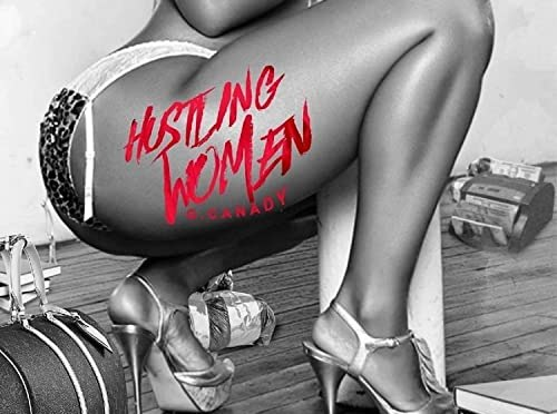 "[MUSIC VIDEO] G. CANADY -""HUSTLING WOMEN"" 