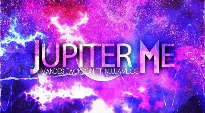 "[NEW VIDEO] VANDES JACKSON – ""JUPITER ME""| @vandesjackson_"